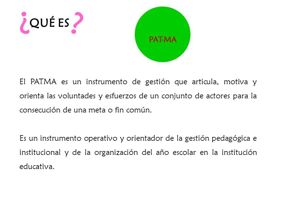 ¿ ¿ QUÉ ES El PATMA es un instrumento de gestión que articula, motiva y orienta las voluntades y esfuerzos de un conjunto de actores para la consecuci