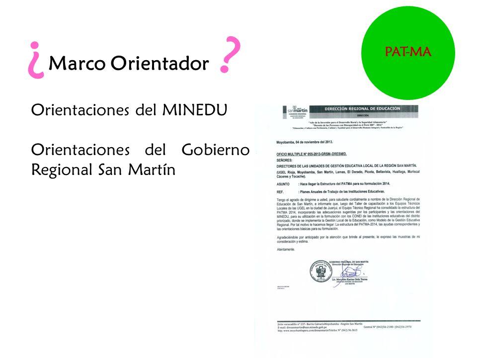 ¿ ¿ Marco Orientador Orientaciones del MINEDU Orientaciones del Gobierno Regional San Martín PAT-MA