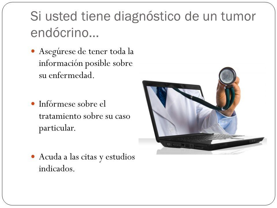 Si usted tiene diagnóstico de un tumor endócrino… Asegúrese de tener toda la información posible sobre su enfermedad. Infórmese sobre el tratamiento s