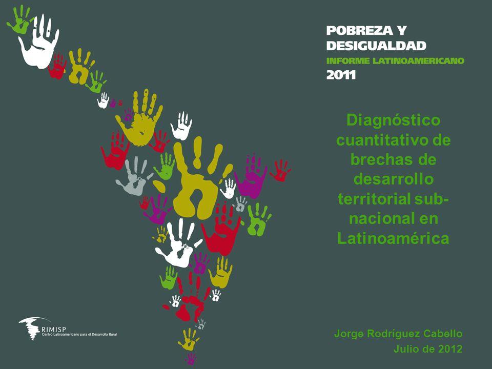 Jorge Rodríguez Cabello Julio de 2012 Diagnóstico cuantitativo de brechas de desarrollo territorial sub- nacional en Latinoamérica