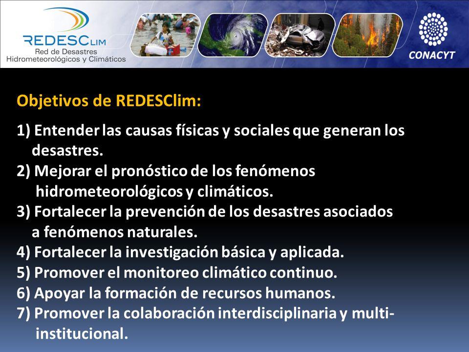 Objetivos de REDESClim: 1) Entender las causas físicas y sociales que generan los desastres. 2) Mejorar el pronóstico de los fenómenos hidrometeorológ