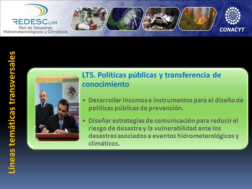 LT5. Políticas públicas y transferencia de conocimiento Desarrollar insumos e instrumentos para el diseño de políticas públicas de prevención. Diseñar