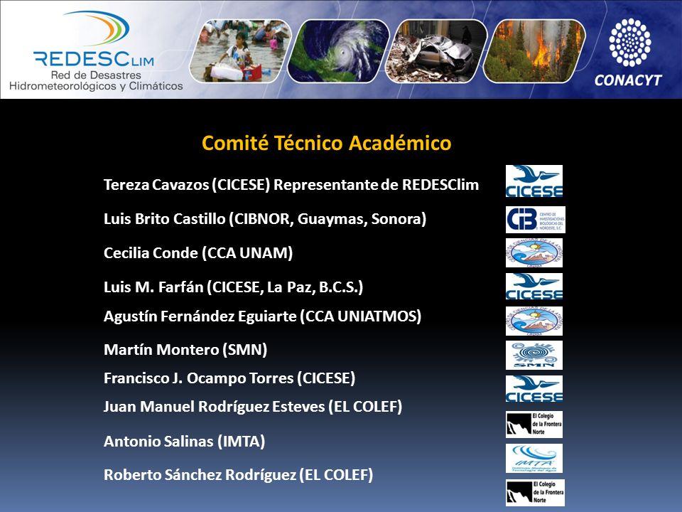 Tereza Cavazos (CICESE) Representante de REDESClim Comité Técnico Académico Luis Brito Castillo (CIBNOR, Guaymas, Sonora) Agustín Fernández Eguiarte (