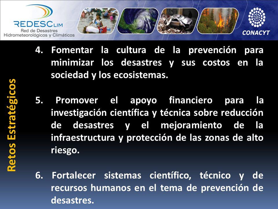 4. Fomentar la cultura de la prevención para minimizar los desastres y sus costos en la sociedad y los ecosistemas. 5. Promover el apoyo financiero pa