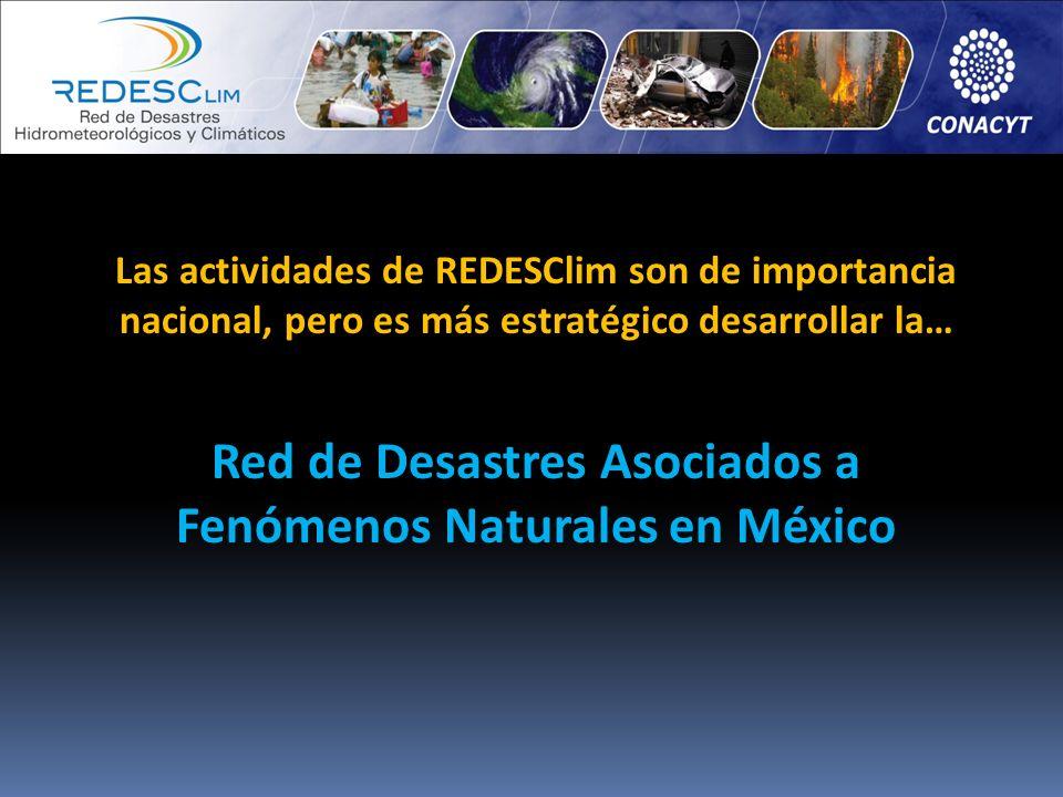 Las actividades de REDESClim son de importancia nacional, pero es más estratégico desarrollar la… Red de Desastres Asociados a Fenómenos Naturales en