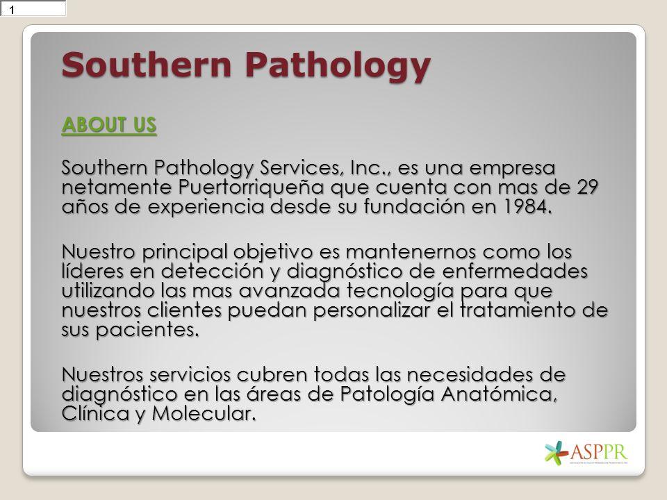 Southern Pathology ABOUT US ABOUT US Southern Pathology Services, Inc., es una empresa netamente Puertorriqueña que cuenta con mas de 29 años de experiencia desde su fundación en 1984.