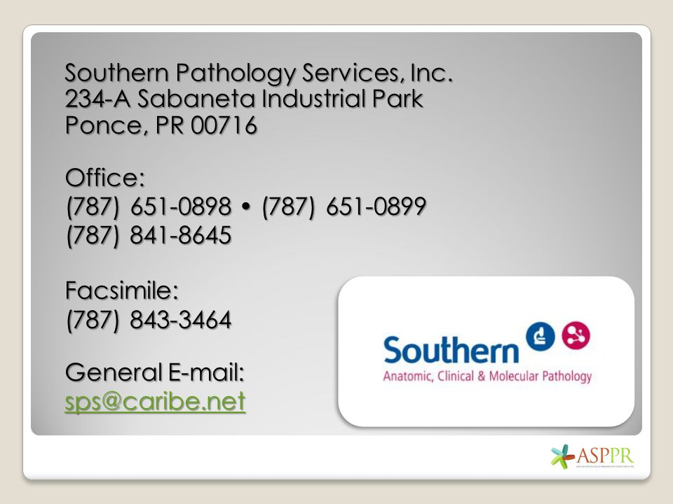 Southern Pathology Services, Inc. 234-A Sabaneta Industrial Park Ponce, PR 00716 Office: (787) 651-0898 (787) 651-0899 (787) 841-8645 Facsimile: (787)