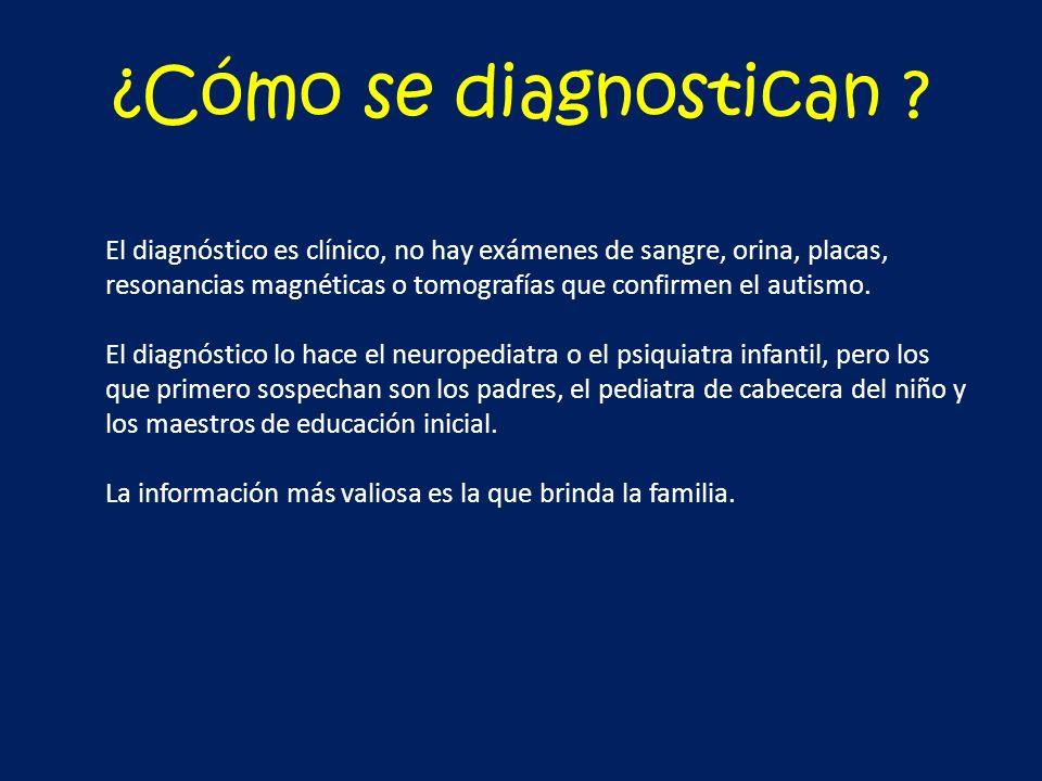 ¿Cómo se diagnostican ? El diagnóstico es clínico, no hay exámenes de sangre, orina, placas, resonancias magnéticas o tomografías que confirmen el aut