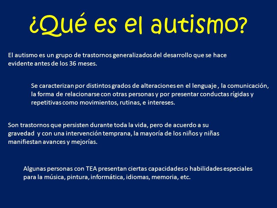 ¿Qué es el autismo? El autismo es un grupo de trastornos generalizados del desarrollo que se hace evidente antes de los 36 meses. Se caracterizan por