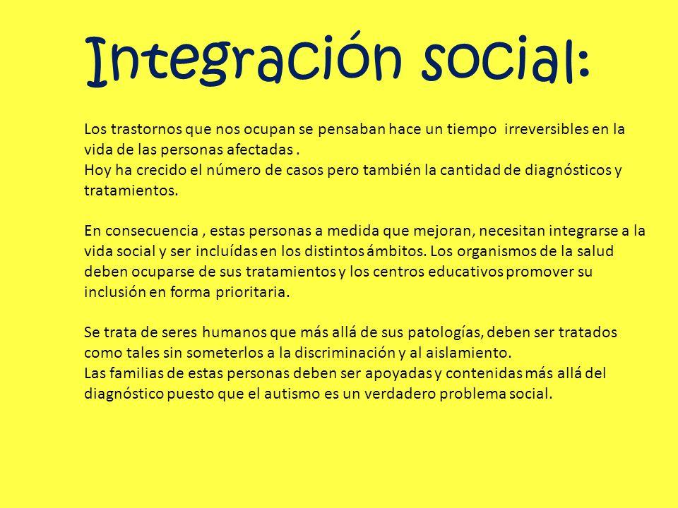 Integración social: Los trastornos que nos ocupan se pensaban hace un tiempo irreversibles en la vida de las personas afectadas. Hoy ha crecido el núm