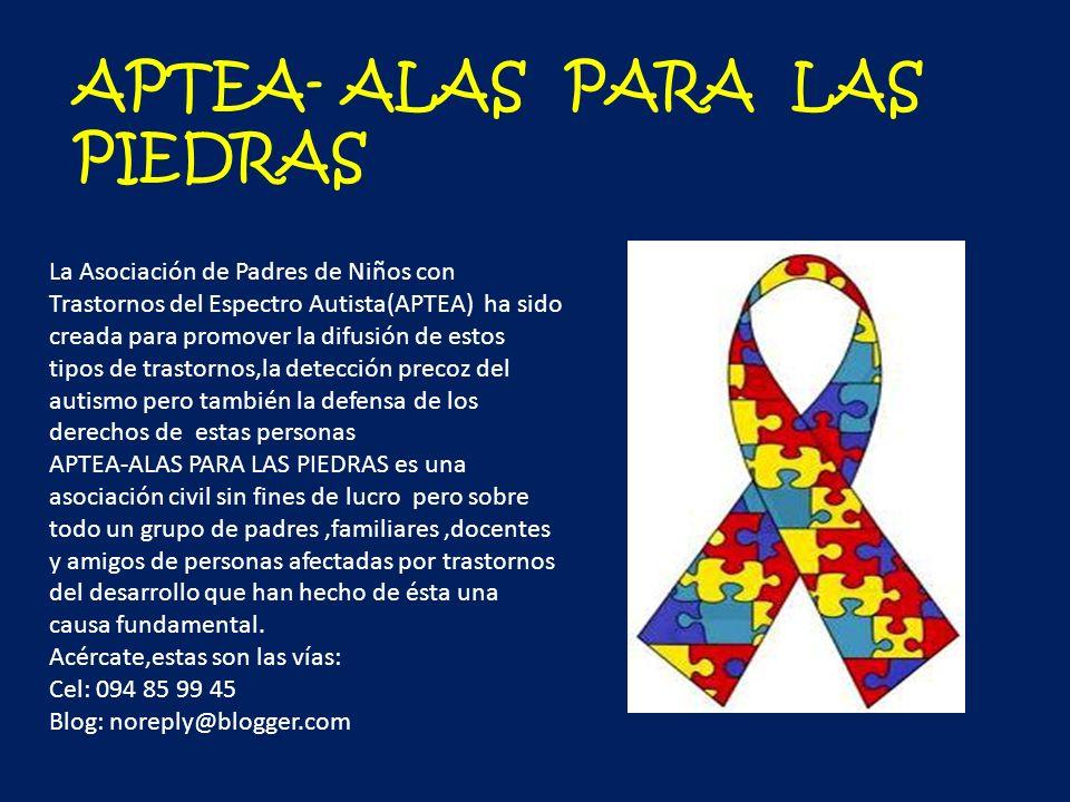 La Asociación de Padres de Niños con Trastornos del Espectro Autista(APTEA) ha sido creada para promover la difusión de estos tipos de trastornos,la d