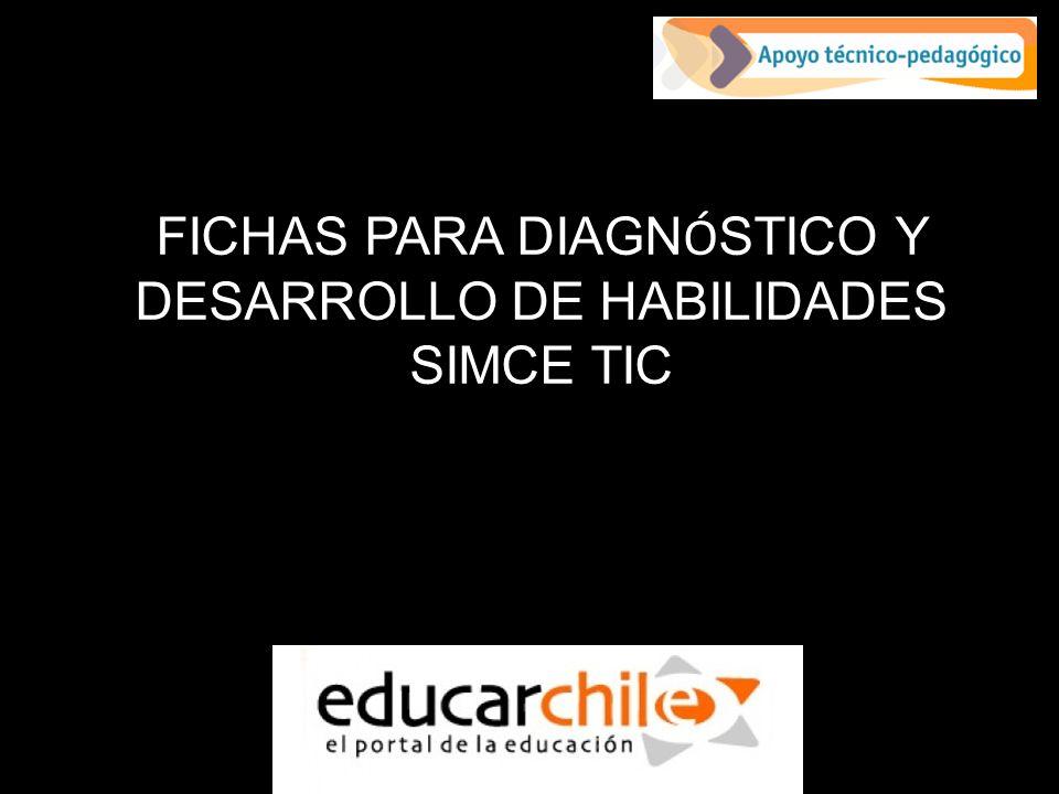 FICHAS PARA DIAGN Ó STICO Y DESARROLLO DE HABILIDADES SIMCE TIC
