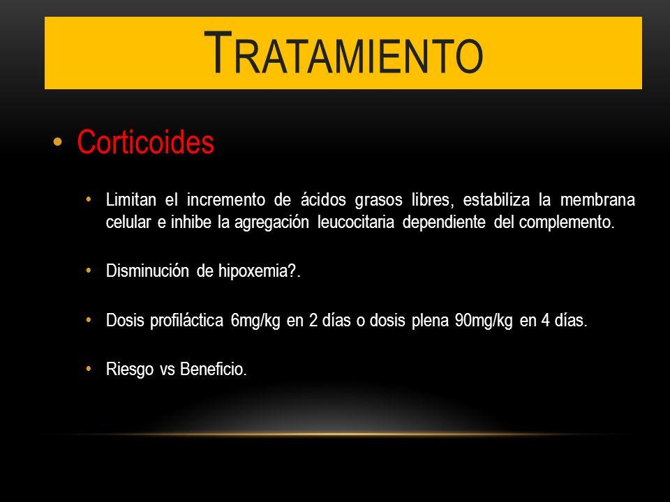 T RATAMIENTO Corticoides Limitan el incremento de ácidos grasos libres, estabiliza la membrana celular e inhibe la agregación leucocitaria dependiente