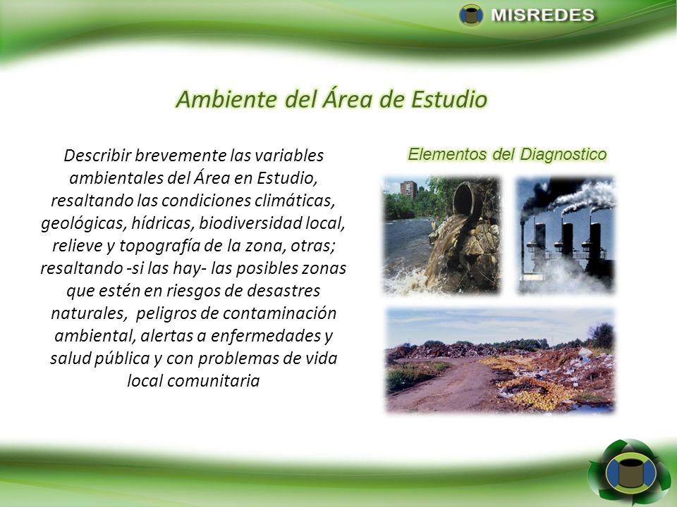 Describir brevemente las variables ambientales del Área en Estudio, resaltando las condiciones climáticas, geológicas, hídricas, biodiversidad local,