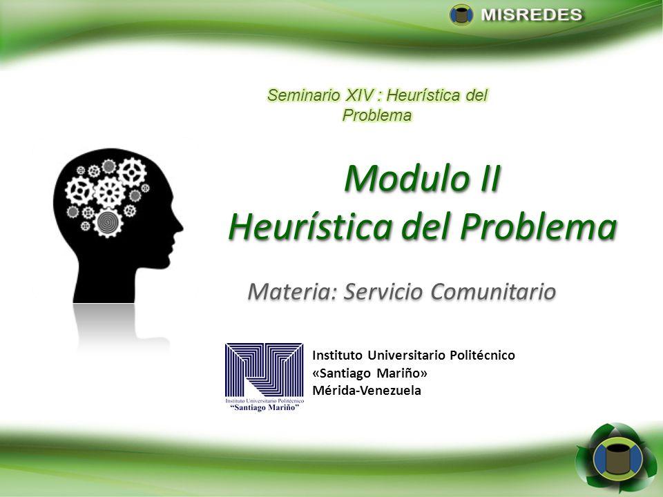 Instituto Universitario Politécnico «Santiago Mariño» Mérida-Venezuela Modulo II Heurística del Problema Modulo II Heurística del Problema