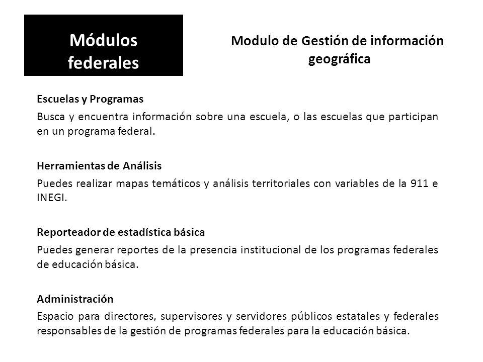 Modulo de Gestión de información geográfica Módulos federales Escuelas y Programas Busca y encuentra información sobre una escuela, o las escuelas que participan en un programa federal.