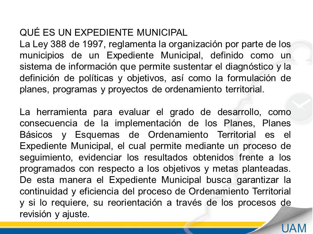 QUÉ ES UN EXPEDIENTE MUNICIPAL La Ley 388 de 1997, reglamenta la organización por parte de los municipios de un Expediente Municipal, definido como un sistema de información que permite sustentar el diagnóstico y la definición de políticas y objetivos, así como la formulación de planes, programas y proyectos de ordenamiento territorial.