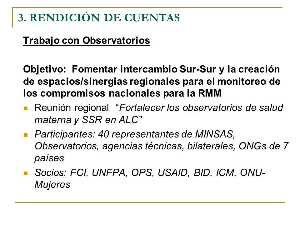 3. RENDICIÓN DE CUENTAS Trabajo con Observatorios Objetivo: Fomentar intercambio Sur-Sur y la creación de espacios/sinergias regionales para el monito