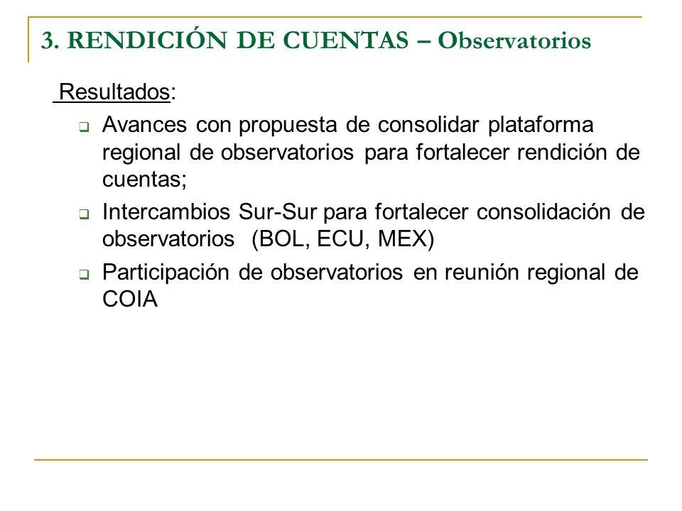 3. RENDICIÓN DE CUENTAS – Observatorios Resultados: Avances con propuesta de consolidar plataforma regional de observatorios para fortalecer rendición