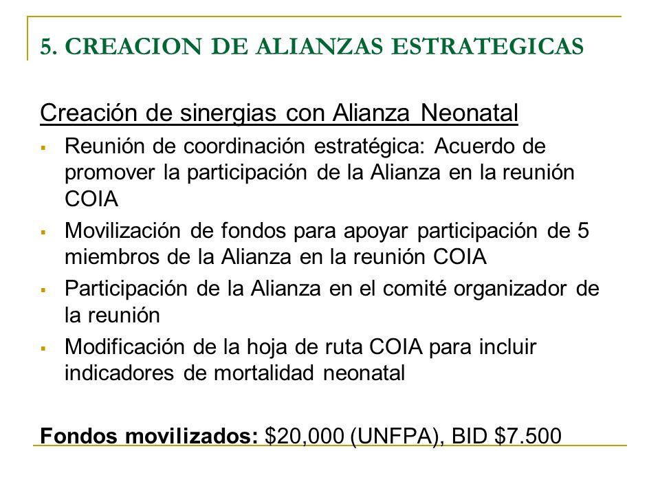 5. CREACION DE ALIANZAS ESTRATEGICAS Creación de sinergias con Alianza Neonatal Reunión de coordinación estratégica: Acuerdo de promover la participac
