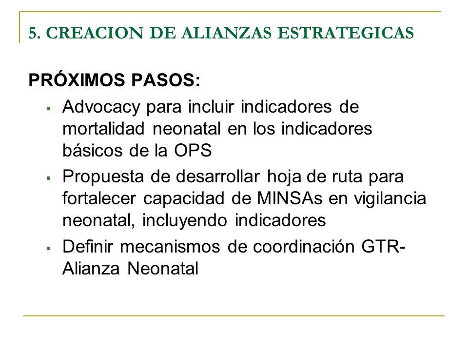 5. CREACION DE ALIANZAS ESTRATEGICAS PRÓXIMOS PASOS: Advocacy para incluir indicadores de mortalidad neonatal en los indicadores básicos de la OPS Pro
