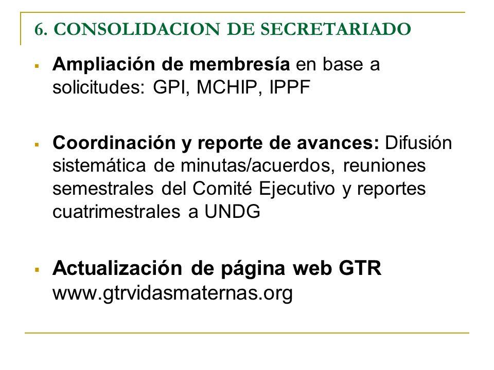 6. CONSOLIDACION DE SECRETARIADO Ampliación de membresía en base a solicitudes: GPI, MCHIP, IPPF Coordinación y reporte de avances: Difusión sistemáti