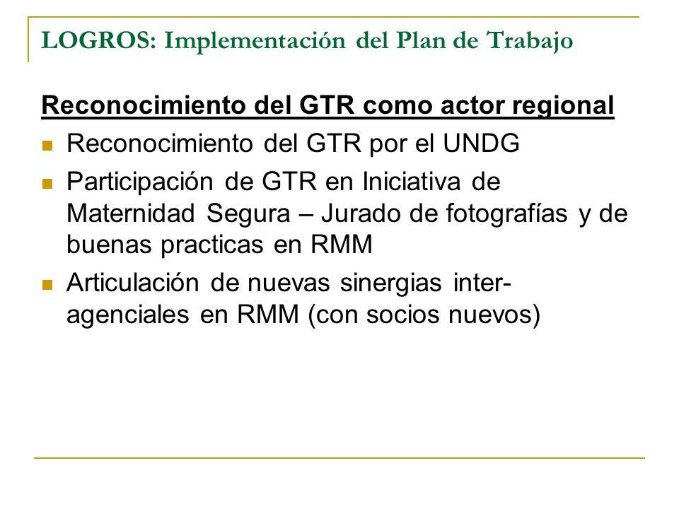 LOGROS: Implementación del Plan de Trabajo Reconocimiento del GTR como actor regional Reconocimiento del GTR por el UNDG Participación de GTR en Inici