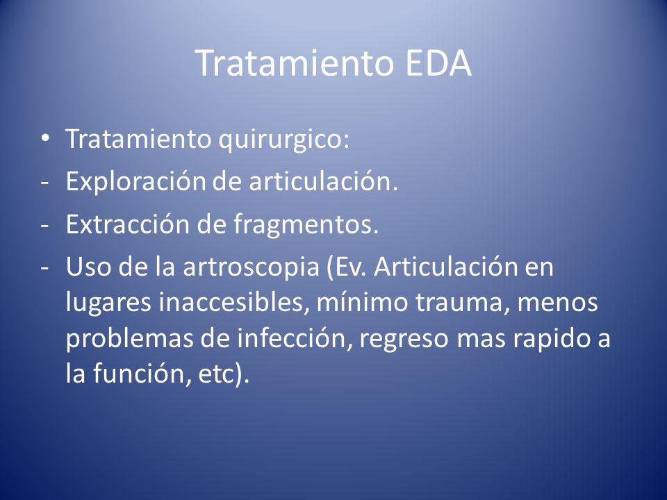 Tratamiento EDA Tratamiento quirurgico: -Exploración de articulación.