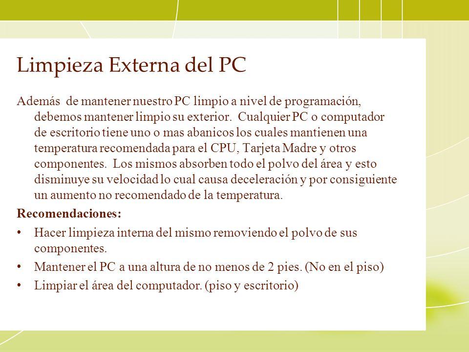 Limpieza Externa del PC Además de mantener nuestro PC limpio a nivel de programación, debemos mantener limpio su exterior. Cualquier PC o computador d