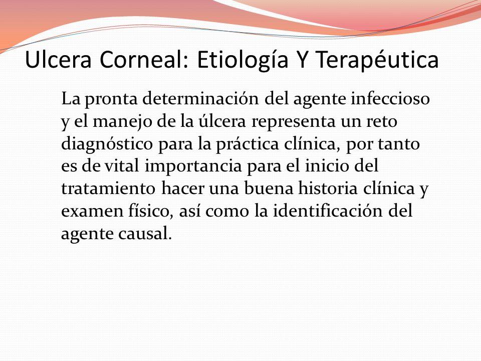 Ulcera Corneal: Etiología Y Terapéutica La pronta determinación del agente infeccioso y el manejo de la úlcera representa un reto diagnóstico para la