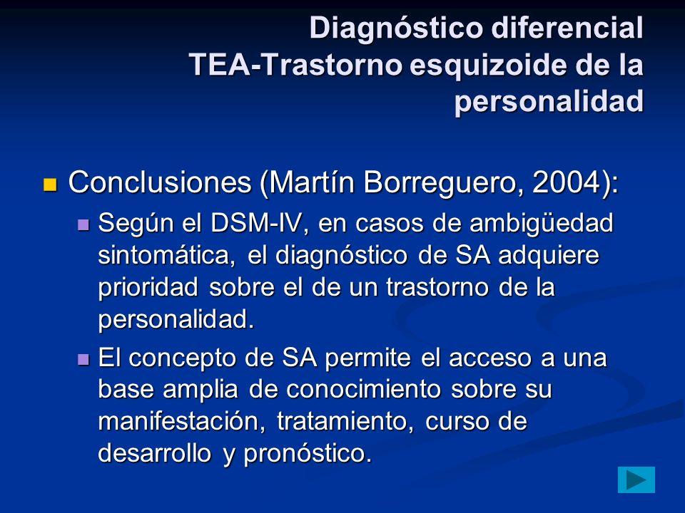 Diagnóstico diferencial TEA-Trastorno esquizoide de la personalidad Conclusiones (Martín Borreguero, 2004): Conclusiones (Martín Borreguero, 2004): Se