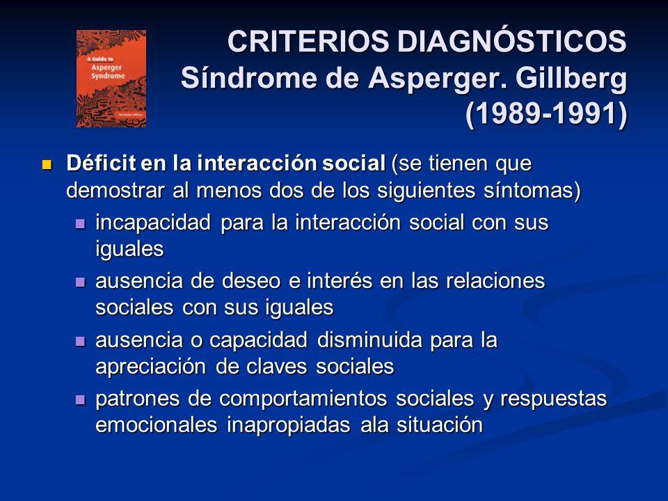 CRITERIOS DIAGNÓSTICOS Síndrome de Asperger. Gillberg (1989-1991) Déficit en la interacción social (se tienen que demostrar al menos dos de los siguie