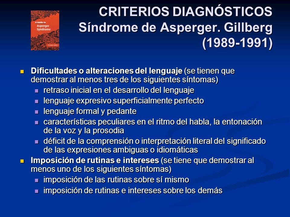 CRITERIOS DIAGNÓSTICOS Síndrome de Asperger. Gillberg (1989-1991) Dificultades o alteraciones del lenguaje (se tienen que demostrar al menos tres de l