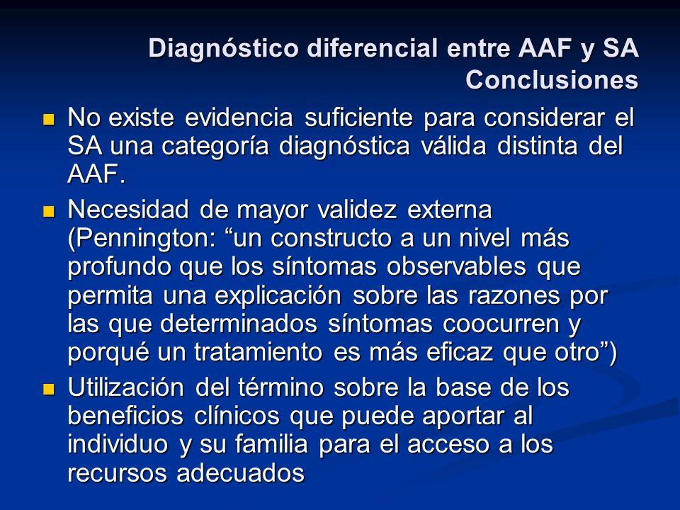 Diagnóstico diferencial entre AAF y SA Conclusiones No existe evidencia suficiente para considerar el SA una categoría diagnóstica válida distinta del