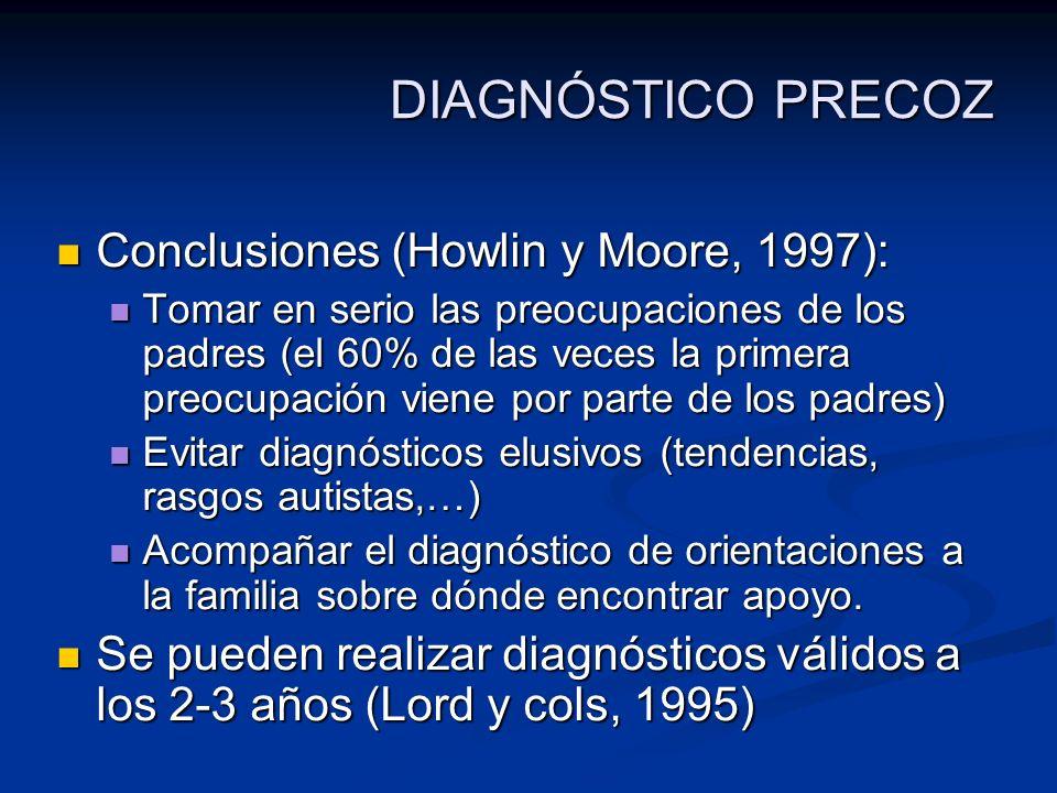 DIAGNÓSTICO PRECOZ Conclusiones (Howlin y Moore, 1997): Conclusiones (Howlin y Moore, 1997): Tomar en serio las preocupaciones de los padres (el 60% d