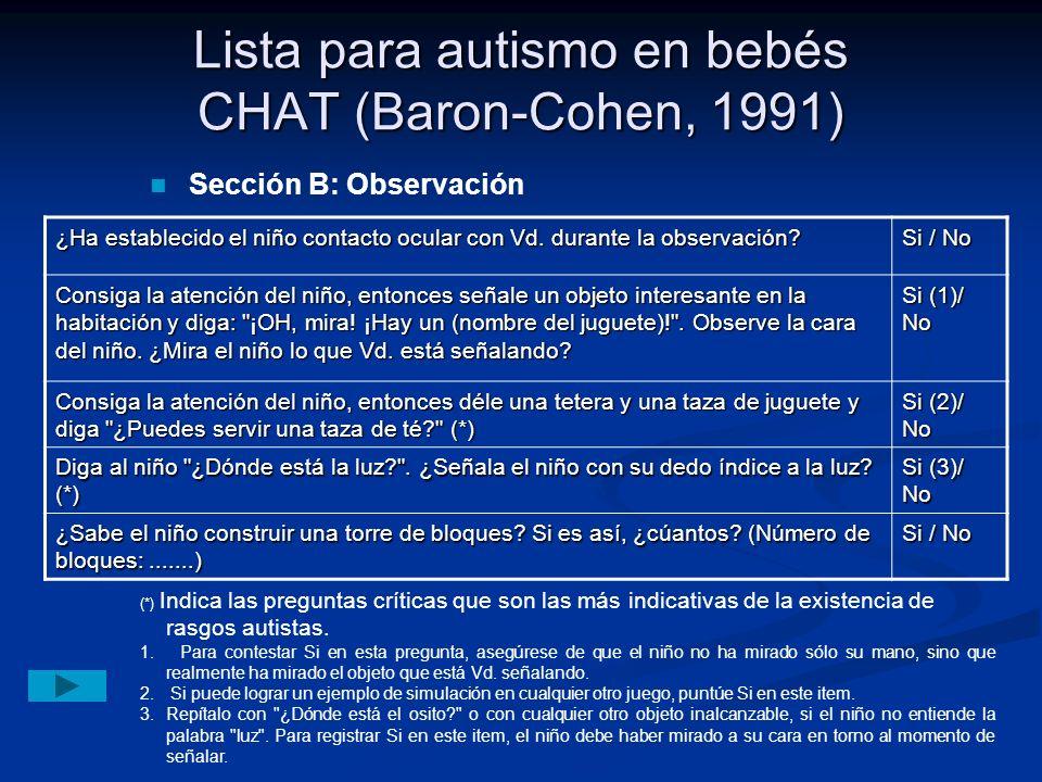 Lista para autismo en bebés CHAT (Baron-Cohen, 1991) ¿Ha establecido el niño contacto ocular con Vd. durante la observación? Si / No Consiga la atenci