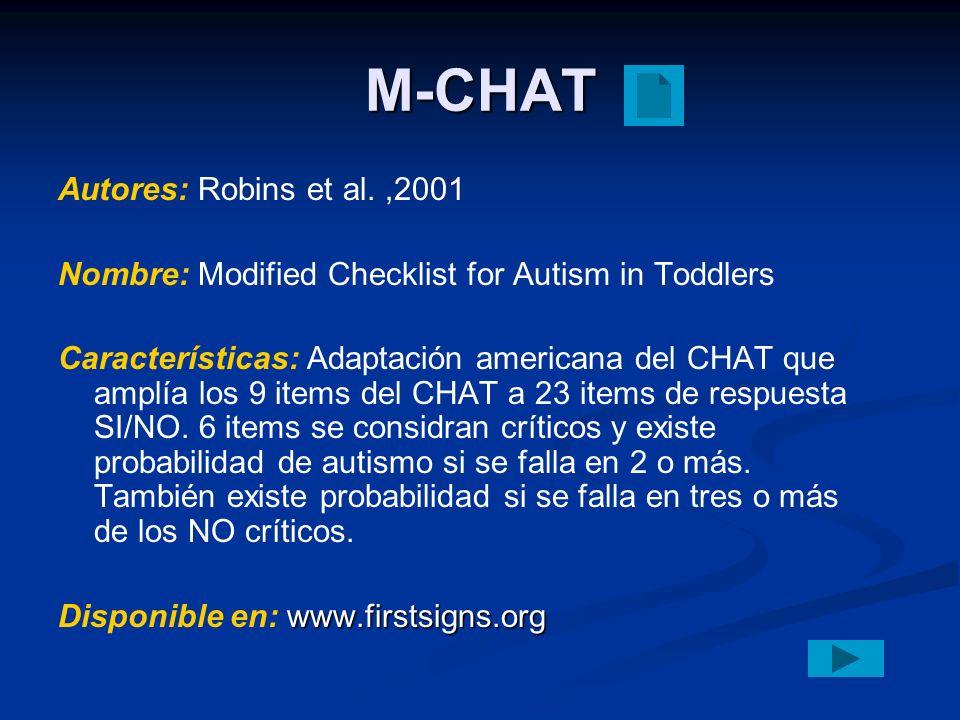 M-CHAT Autores: Robins et al.,2001 Nombre: Modified Checklist for Autism in Toddlers Características: Adaptación americana del CHAT que amplía los 9 i