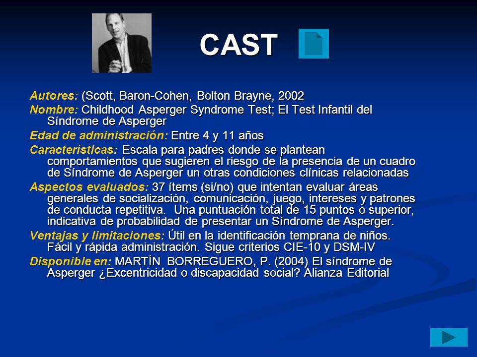 CAST (Scott, Baron-Cohen, Bolton Brayne, 2002 Autores: (Scott, Baron-Cohen, Bolton Brayne, 2002 Childhood Asperger Syndrome Test; El Test Infantil del