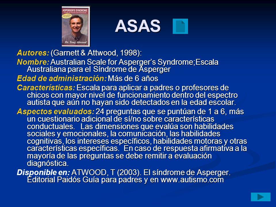 ASAS (Garnett & Attwood, 1998): Autores: (Garnett & Attwood, 1998): Australian Scale for Aspergers Syndrome;Escala Australiana para el Síndrome de Asp