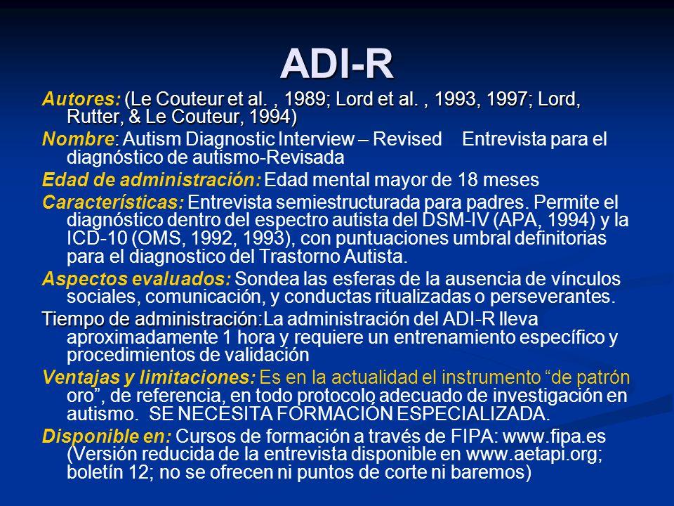 ADI-R (Le Couteur et al., 1989; Lord et al., 1993, 1997; Lord, Rutter, & Le Couteur, 1994) Autores: (Le Couteur et al., 1989; Lord et al., 1993, 1997;