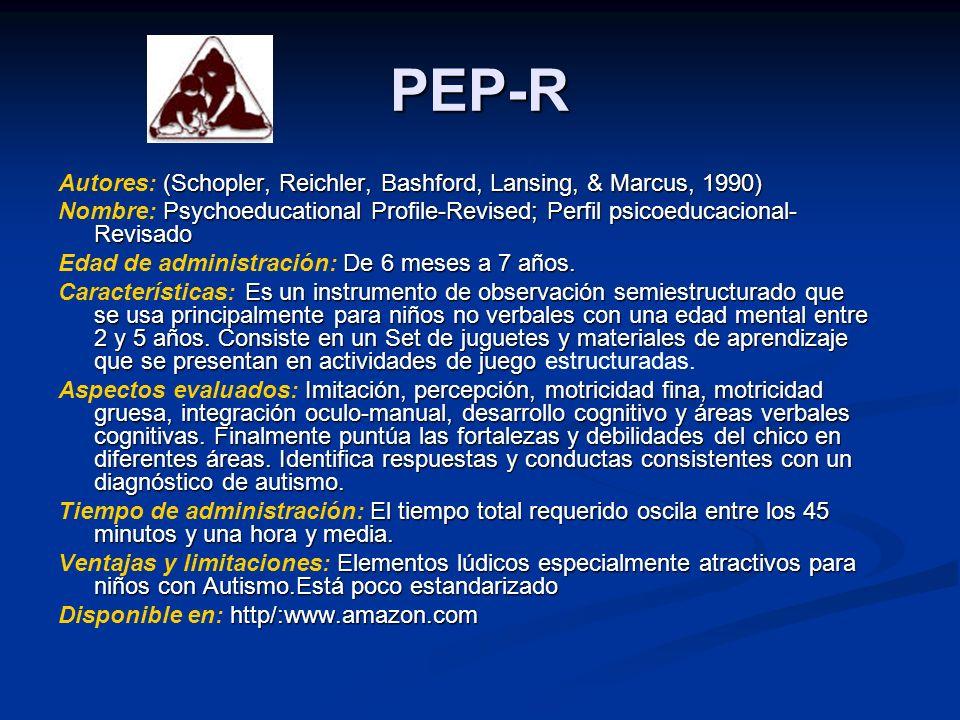 PEP-R (Schopler, Reichler, Bashford, Lansing, & Marcus, 1990) Autores: (Schopler, Reichler, Bashford, Lansing, & Marcus, 1990) Psychoeducational Profi