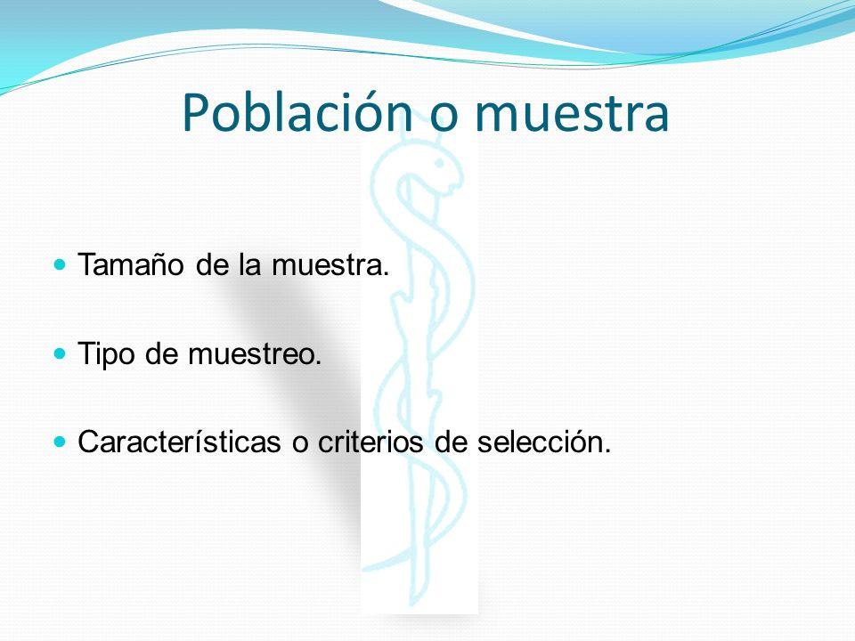Población o muestra Tamaño de la muestra. Tipo de muestreo. Características o criterios de selección.