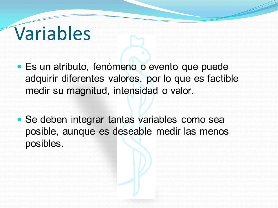 Variables Es un atributo, fenómeno o evento que puede adquirir diferentes valores, por lo que es factible medir su magnitud, intensidad o valor. Se de