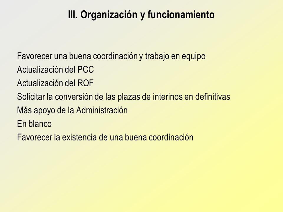 III. Organización y funcionamiento Favorecer una buena coordinación y trabajo en equipo Actualización del PCC Actualización del ROF Solicitar la conve