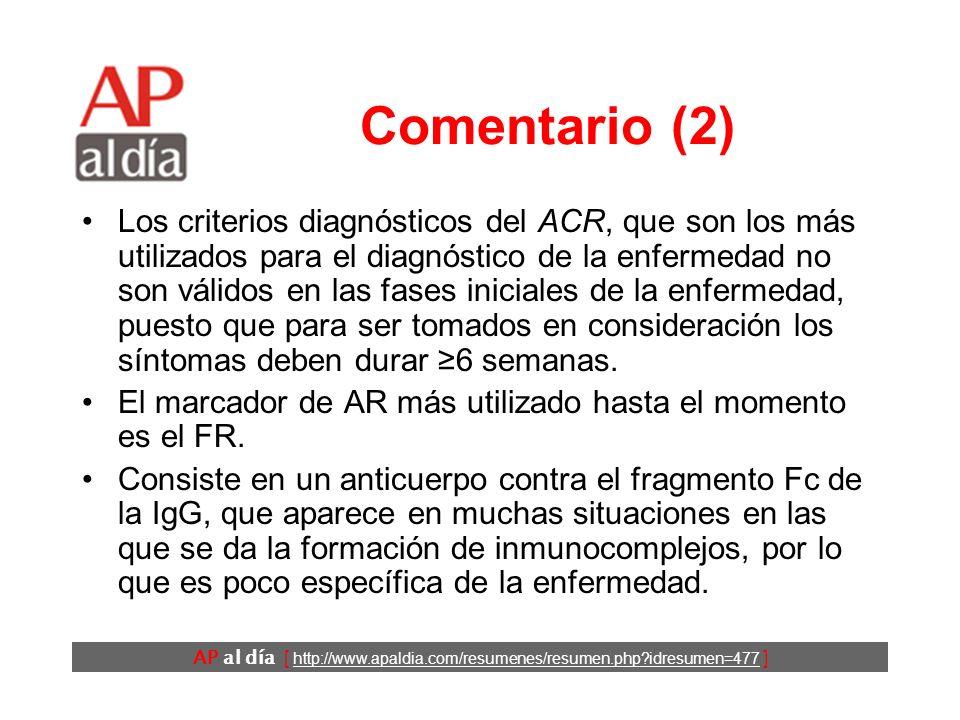 AP al día [ http://www.apaldia.com/resumenes/resumen.php idresumen=477 ] Comentario (2) Los criterios diagnósticos del ACR, que son los más utilizados para el diagnóstico de la enfermedad no son válidos en las fases iniciales de la enfermedad, puesto que para ser tomados en consideración los síntomas deben durar 6 semanas.