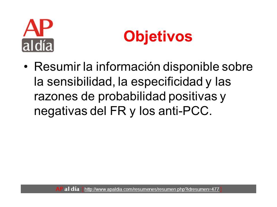 AP al día [ http://www.apaldia.com/resumenes/resumen.php idresumen=477 ] Objetivos Resumir la información disponible sobre la sensibilidad, la especificidad y las razones de probabilidad positivas y negativas del FR y los anti-PCC.