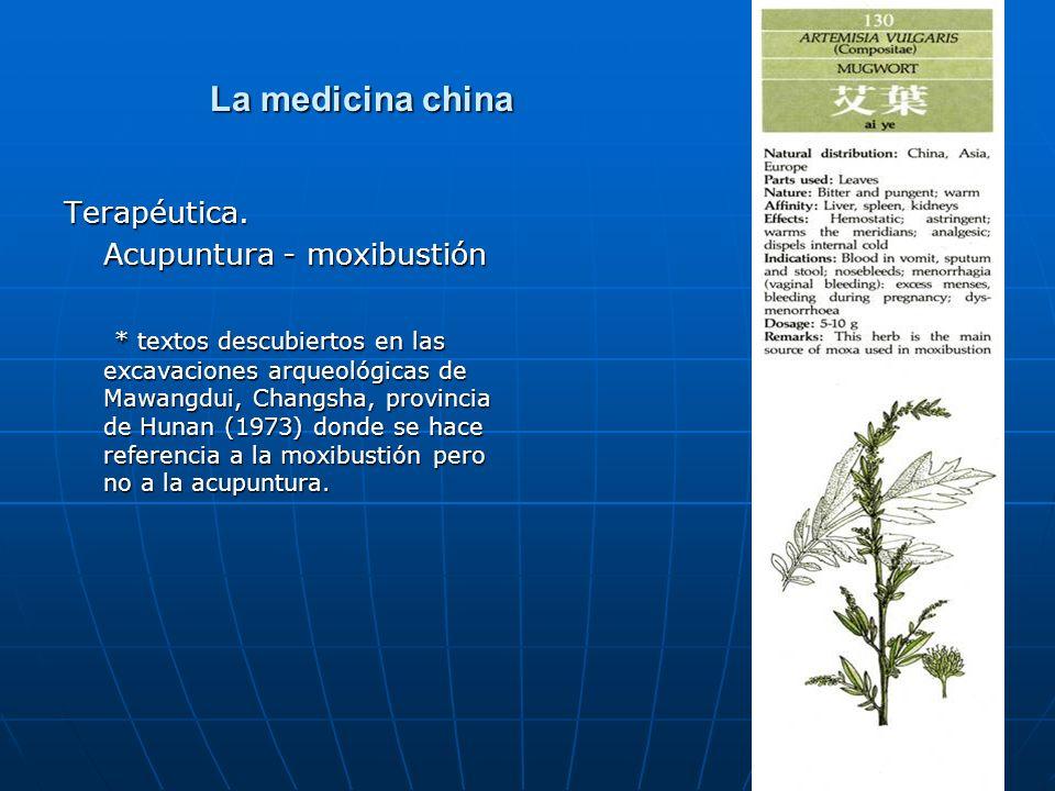La medicina china La medicina china Terapéutica. Acupuntura - moxibustión * textos descubiertos en las excavaciones arqueológicas de Mawangdui, Changs