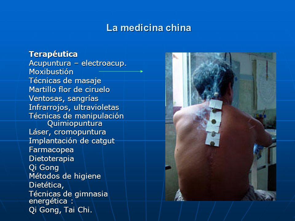 La medicina china La medicina china Terapéutica Acupuntura – electroacup. Moxibustión Técnicas de masaje Martillo flor de ciruelo Ventosas, sangrías I