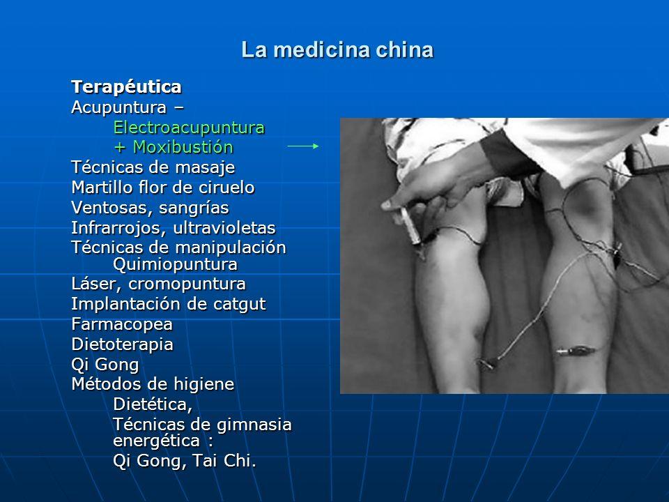 La medicina china La medicina china Terapéutica Acupuntura – Electroacupuntura + Moxibustión Técnicas de masaje Martillo flor de ciruelo Ventosas, san