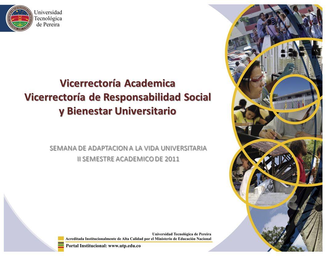 Vicerrectoría Academica Vicerrectoría de Responsabilidad Social y Bienestar Universitario SEMANA DE ADAPTACION A LA VIDA UNIVERSITARIA II SEMESTRE ACADEMICO DE 2011
